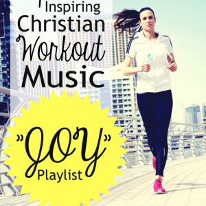 Christian Workout Music:  Joy Playlist
