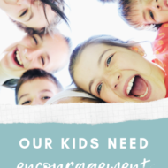 Our Kids Need Encouragement!!